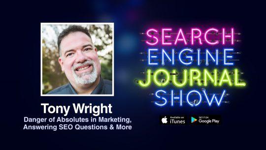 Tony Wright sobre el peligro de los absolutos en marketing, respondiendo preguntas de SEO y más [PODCAST]