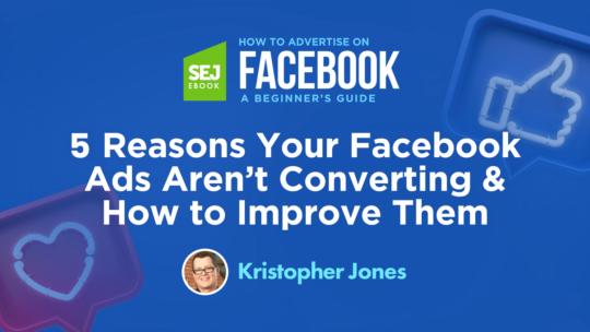 5 razones por las que sus anuncios de Facebook no se están convirtiendo y cómo mejorarlos